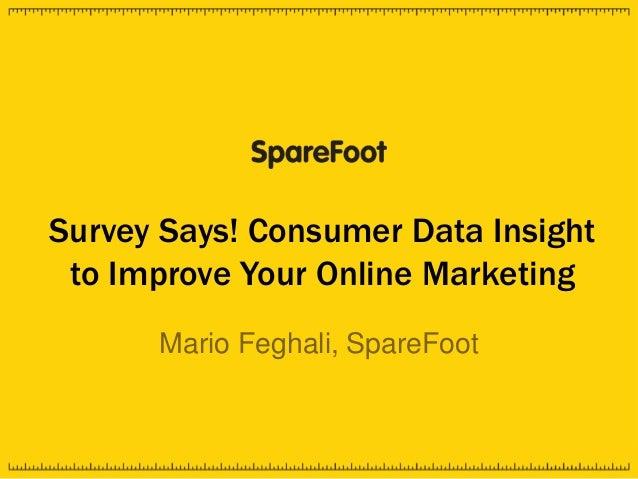 Survey Says! Consumer Data Insightto Improve Your Online MarketingMario Feghali, SpareFoot