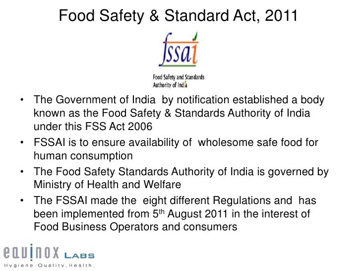 Food Safety & Standard Act, 2011• The Government of India by notification established a body  known as the Food Safety & S...