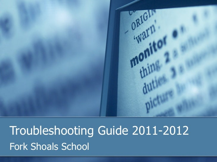 Troubleshooting Guide 2011-2012Fork Shoals School