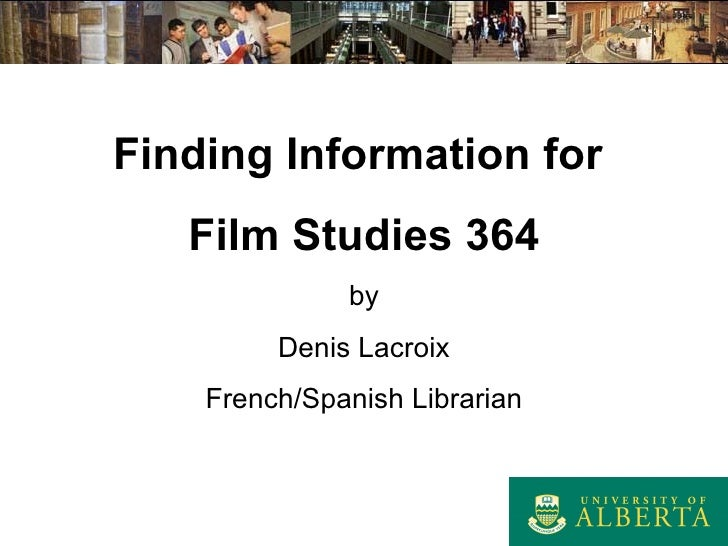 Finding Information for  Film Studies 364 by Denis Lacroix French/Spanish Librarian