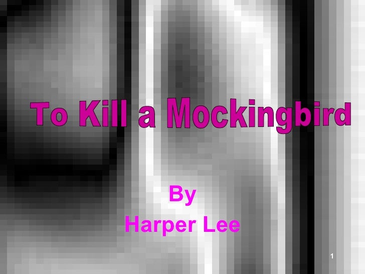 By Harper Lee To Kill a Mockingbird