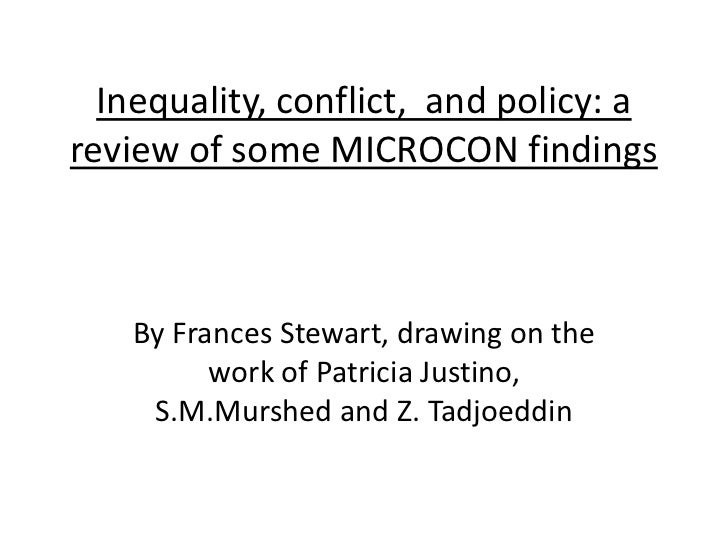 Inequality, conflict,  and policy: a review of some MICROCON findings<br />By Frances Stewart, drawing on the work of Patr...