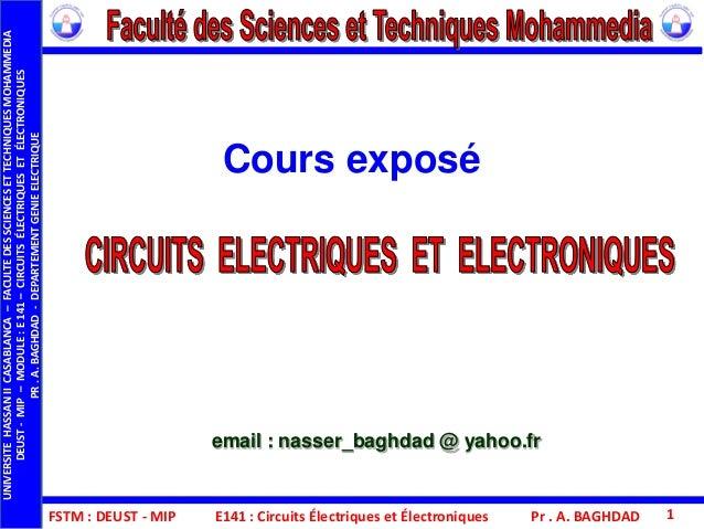 Cours exposé FSTM : DEUST - MIP E141 : Circuits Électriques et Électroniques email : nasser_baghdad @ yahoo.fr Pr . A. BAG...