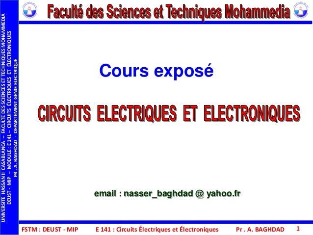 Cours exposé FSTM : DEUST - MIP E 141 : Circuits Électriques et Électroniques email : nasser_baghdad @ yahoo.fr UNIVERSITE...