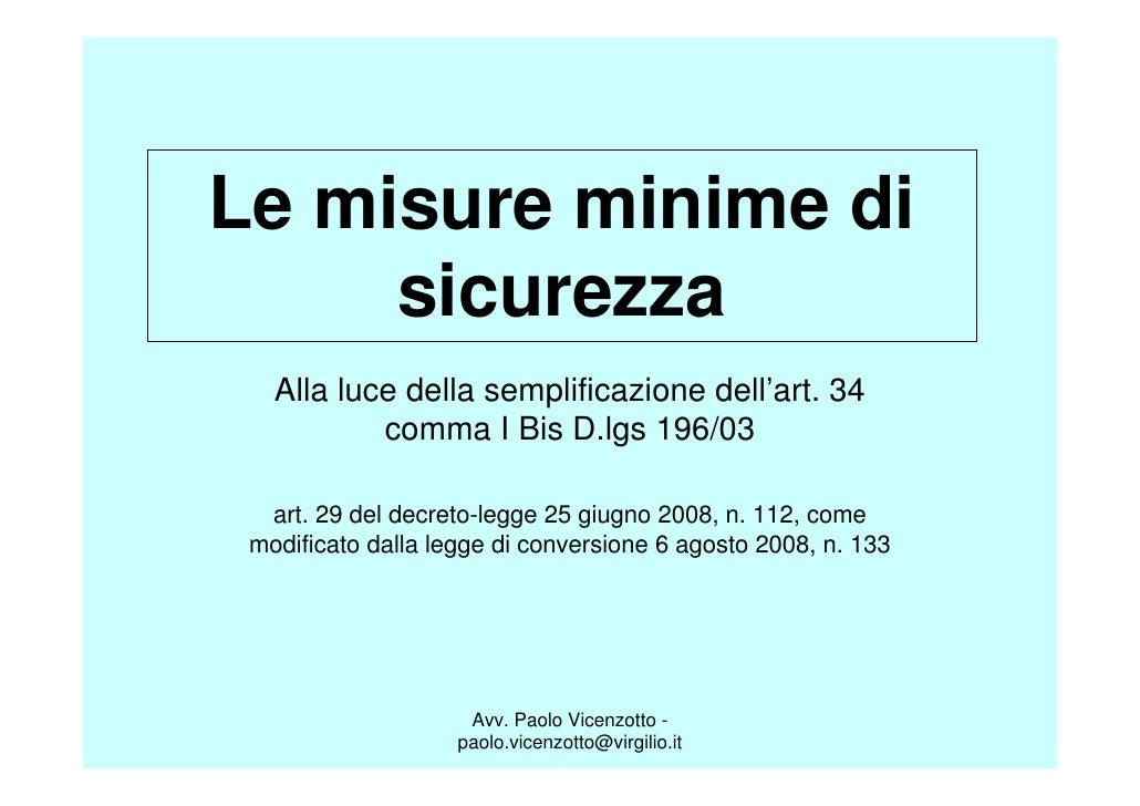 Le misure minime di      sicurezza    Alla luce della semplificazione dell'art. 34            comma I Bis D.lgs 196/03    ...