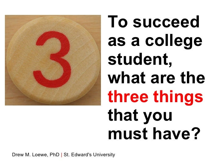 To succeed as a college student, what are the  three things  that you must have? Drew M. Loewe, PhD  |  St. Edward's Unive...