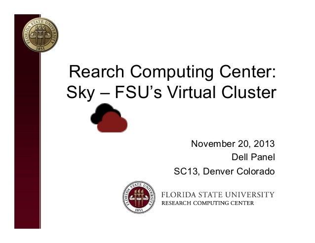 Rearch Computing Center: Sky – FSU's Virtual Cluster November 20, 2013 Dell Panel SC13, Denver Colorado