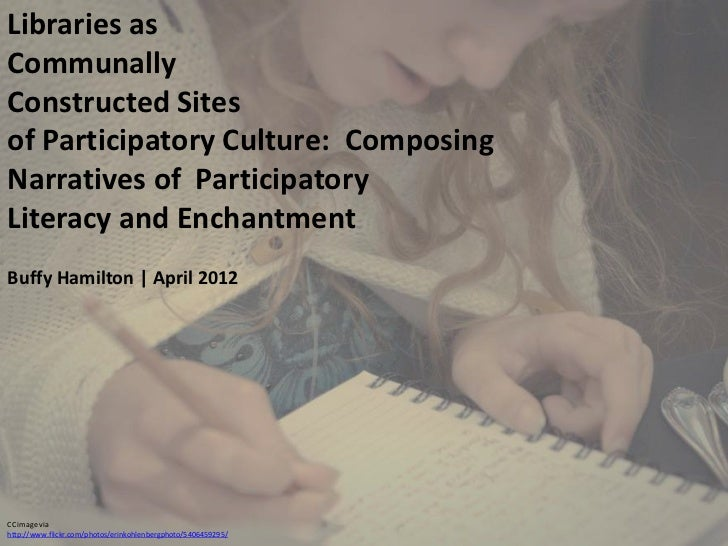 Libraries as Communally Constructed Sites of Participatory Culture---Composing Narratives of Participatory Literacy and Enchantment, April 2012
