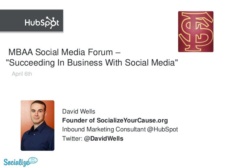 "MBAA Social Media Forum – ""Succeeding In Business With Social Media""<br />April 6th<br />David Wells<br />Founder of Soci..."