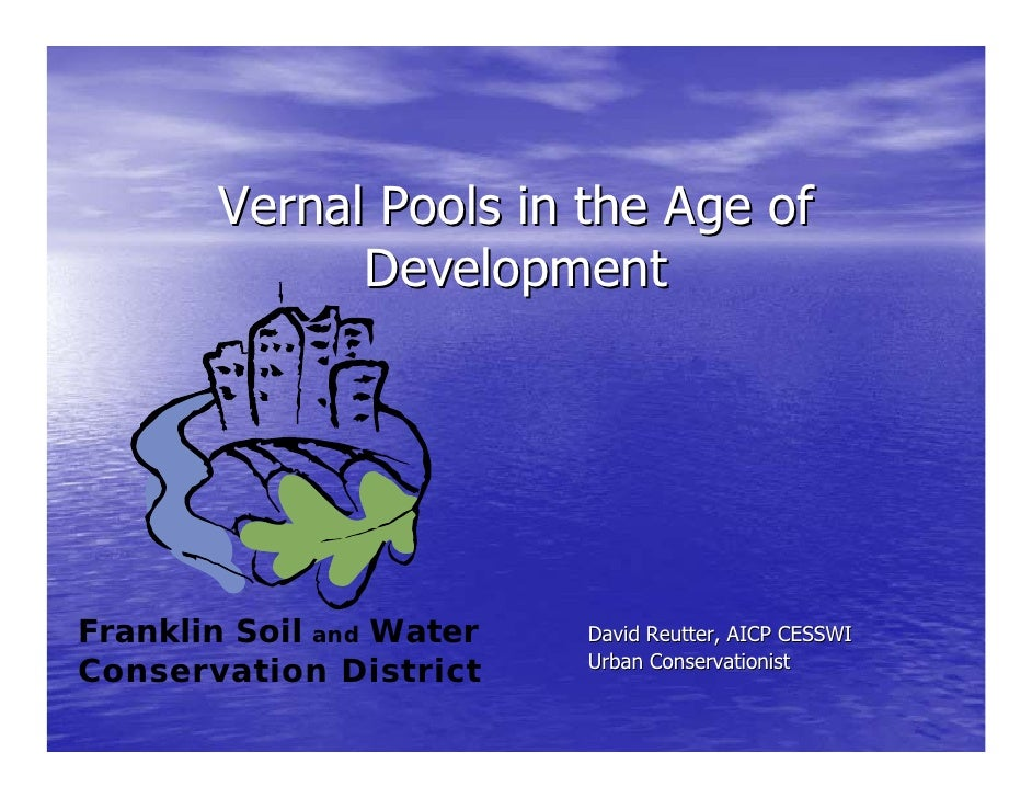 Vernal Pools in the Age of               Development     Franklin Soil and Water   David Reutter, AICP CESSWI             ...