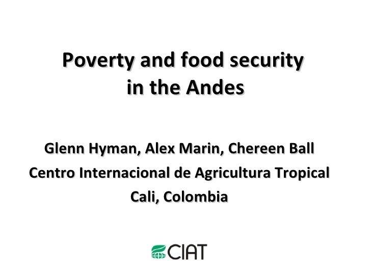 Poverty and food security  in the Andes Glenn Hyman, Alex Marin, Chereen Ball Centro Internacional de Agricultura Tropical...