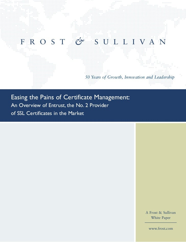50 Years of Growth, Innovation and LeadershipEasing the Pains of Certificate Management:An Overview of Entrust, the No. 2 ...