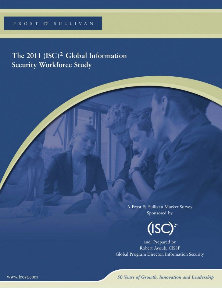 The 2011 (ISC)2 Global InformationSecurity Workforce Study                                     A Frost & Sullivan Market S...