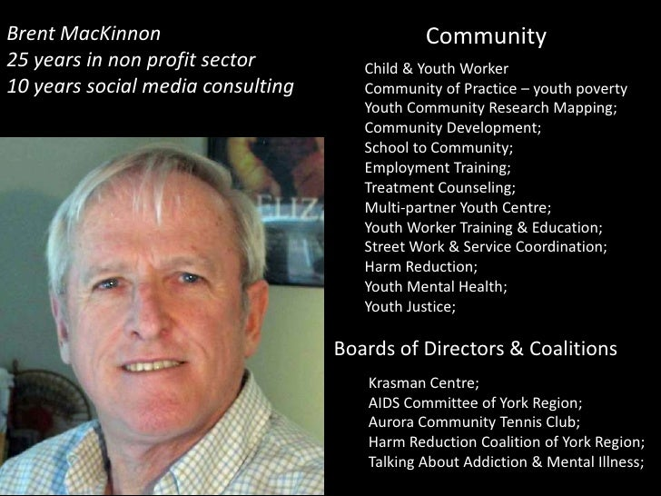 Brent MacKinnon                               Community y25 years in non profit sector         Child & Youth Worker10 year...