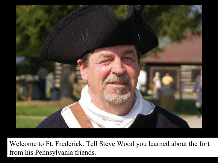 Welcome to Ft. Frederick. Tell Steve Wood you learned about the fort from his Pennsylvania friends.