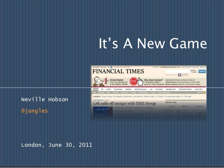 It's A New Game<br />Neville Hobson<br />@jangles<br />London, June 30, 2011 <br />