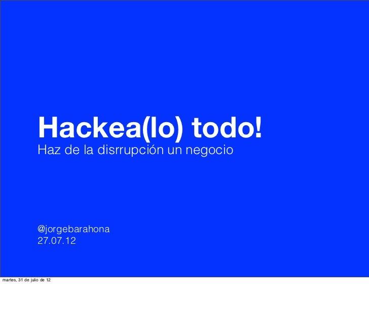 """""""Hackea(lo) todo! Haz de la disrrupción un negocio"""" by Jorge Barahona"""