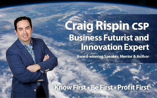 KnowFirst•BeFirst•ProfitFirstCraigRispinCSPBusinessFuturistandInnovationExpertAward-winning Speaker, Mentor & Author