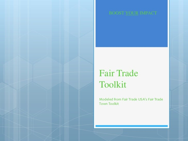 BOOST YOUR IMPACTFair TradeToolkitModeled from Fair Trade USA's Fair TradeTown Toolkit