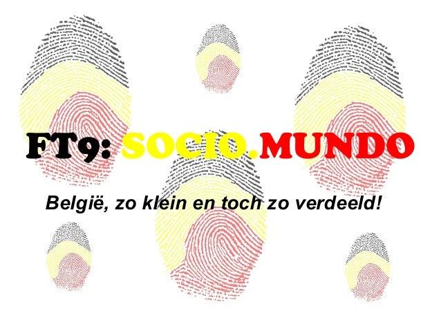 FT9: SOCIO.MUNDO België, zo klein en toch zo verdeeld!