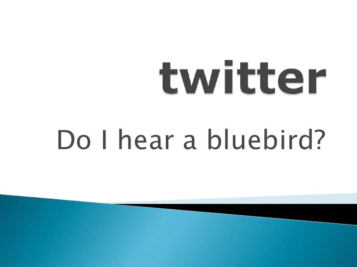 twitter<br />Do I hear a bluebird?<br />