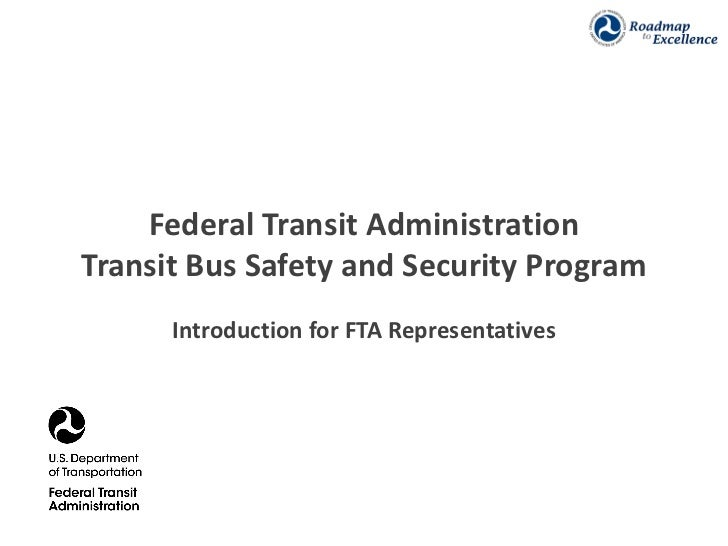 Federal Transit AdministrationTransit Bus Safety and Security Program      Introduction for FTA Representatives