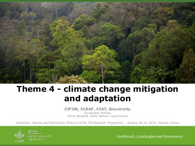 Theme 4 - climate change mitigation and adaptation CIFOR, ICRAF, CIAT, Bioversity Christopher Martius Henry Neufeldt, Glen...