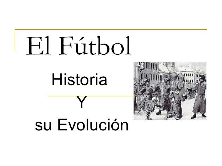 El Fútbol Historia  Y su Evolución