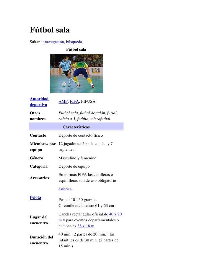 Fútbol salaSaltar a: navegación, búsqueda                    Fútbol salaAutoridad                AMF, FIFA, FIFUSAdeportiv...