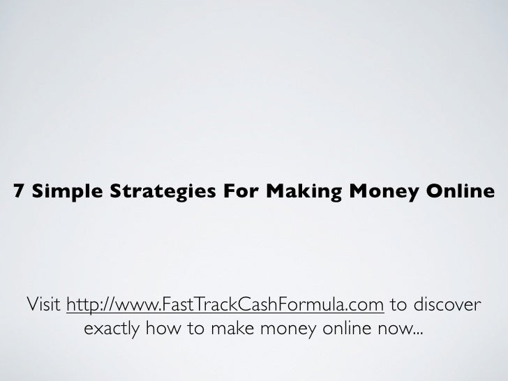 7 Simple Strategies For Making Money Online      Visit http://www.FastTrackCashFormula.com to discover          exactly ho...