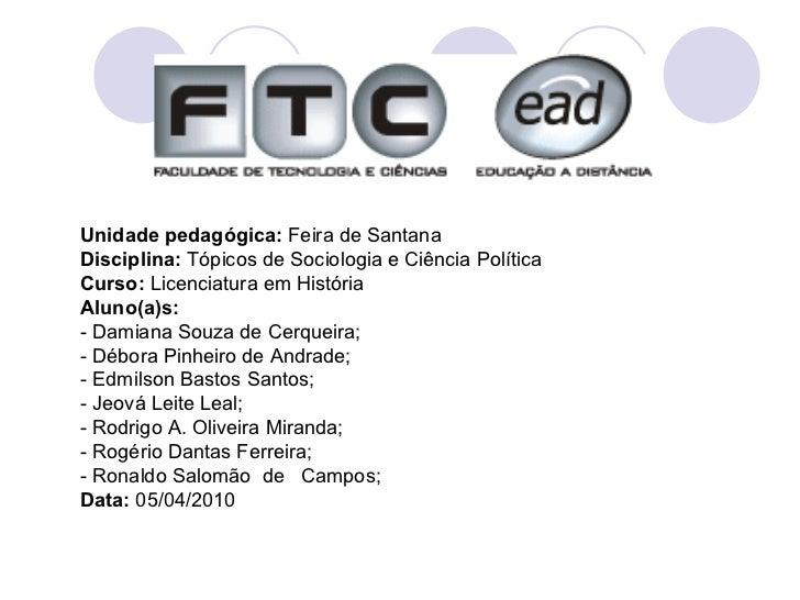 Unidade pedagógica:  Feira de Santana Disciplina:  Tópicos de Sociologia e Ciência Política Curso:  Licenciatura em Histór...