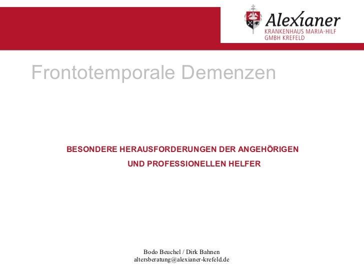 Frontotemporale Demenzen   BESONDERE HERAUSFORDERUNGEN DER ANGEHÖRIGEN              UND PROFESSIONELLEN HELFER            ...