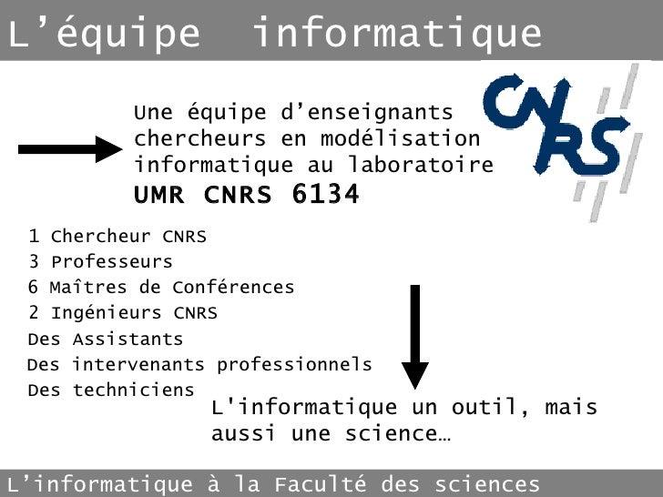 L'équipe  informatique Une équipe d'enseignants chercheurs en modélisation informatique au laboratoire UMR CNRS 6134 L'inf...