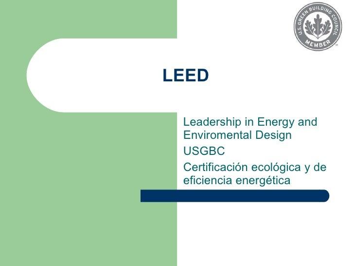 LEED Leadership in Energy and Enviromental Design USGBC Certificación ecológica y de eficiencia energética