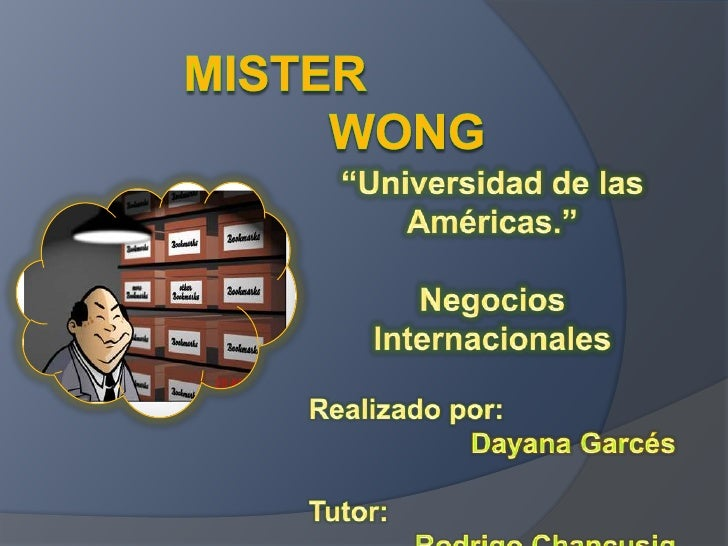 """Mister wong<br />""""Universidad de las Américas.""""<br />Negocios Internacionales<br />Realizado por:<br /> Dayana Garcés..."""