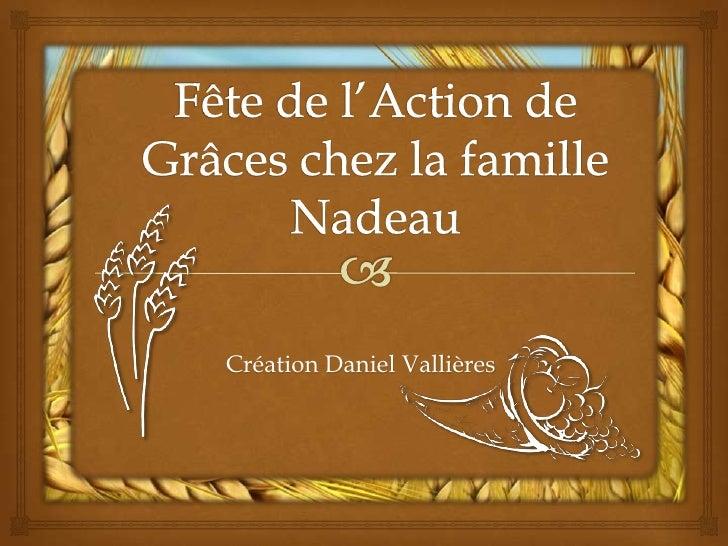 Fête de l'Action de Grâces chez la famille Nadeau<br />Création Daniel Vallières<br />