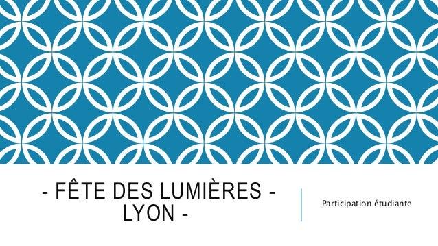 - FÊTE DES LUMIÈRES -  LYON -  Participation étudiante