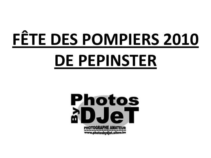 FÊTE DES POMPIERS 2010DE PEPINSTER<br />