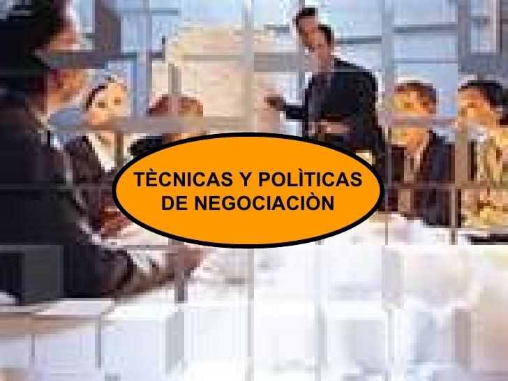 TÈCNICAS Y POLÌTICAS DE NEGOCIACIÒN