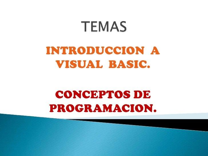 TEMAS<br />INTRODUCCION  A  VISUAL  BASIC.<br />CONCEPTOS DE PROGRAMACION. <br />