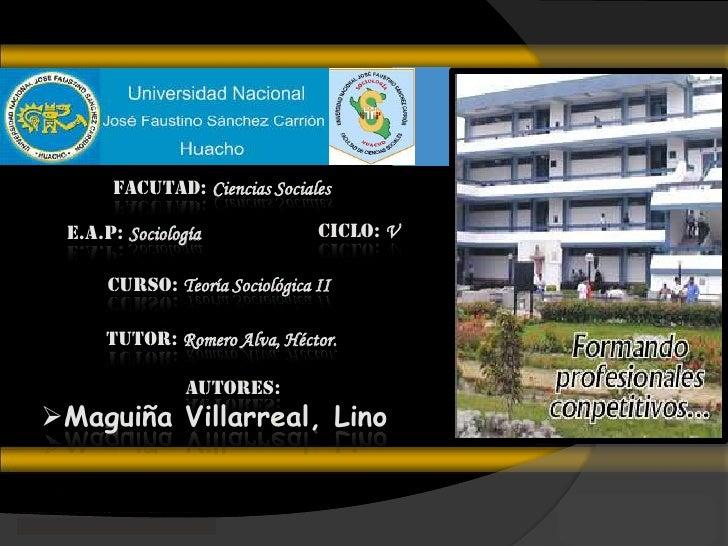 FACUTAD: Ciencias Sociales<br />CICLO: V<br />E.A.P: Sociología<br />CURSO: Teoría Sociológica II<br />TUTOR: Romero Alva,...