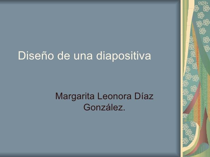 Diseño de una diapositiva Margarita Leonora Díaz González.
