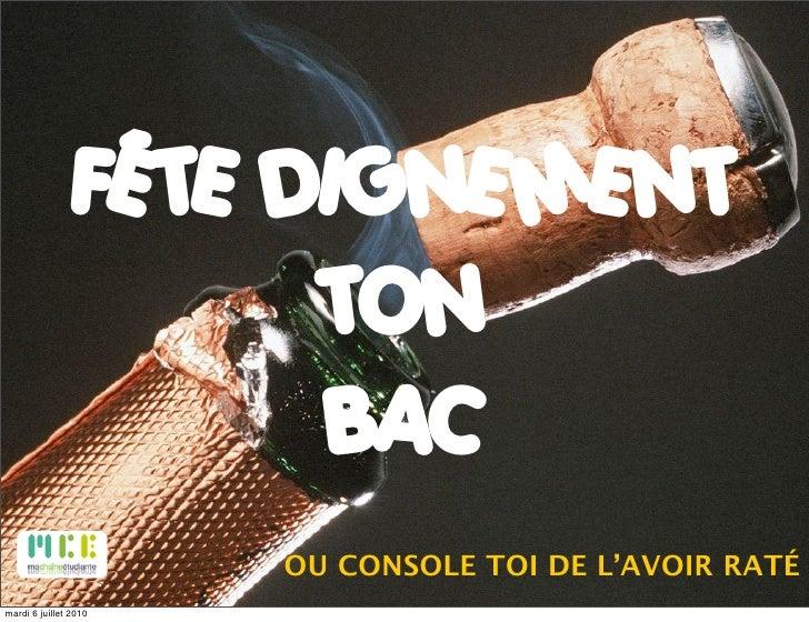 FÊTE DIGNEMENT                       TON                       BAC                        OU CONSOLE TOI DE L'AVOIR RATÉ m...