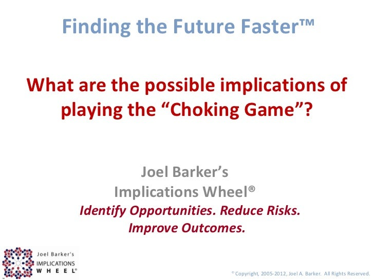 """Finding the Future Faster™What are the possible implications of  playing the """"Choking Game""""?              Joel Barker's   ..."""