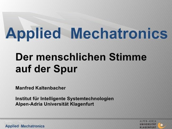 Der menschlichen Stimme auf der Spur Manfred Kaltenbacher Institut für Intelligente Systemtechnologien Alpen-Adria Univers...