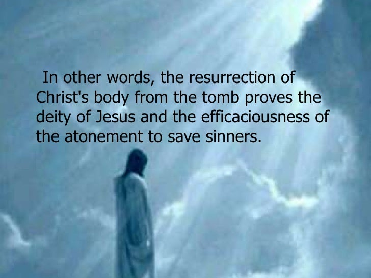 the evidence that proves the resurrection of jesus christ To deny christ's death, therefore, is to remove all possibility of resurrection but the bible teaches that he died in the four gospel accounts of jesus' crucifixion, his death is spoken of in two distinct terms.