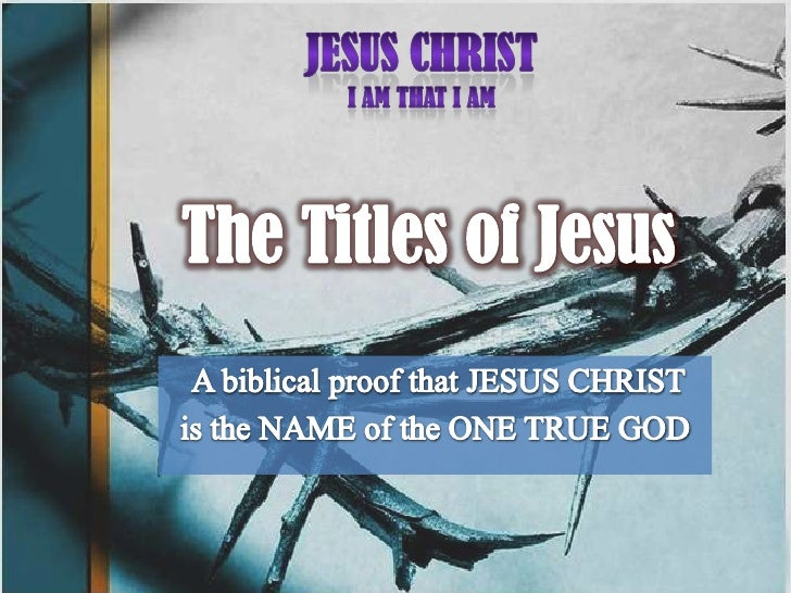 JESUS CHRIST<br />I AM THAT I AM<br />The Titles of Jesus<br />A biblical proof that JESUS CHRIST <br />is the NAME of the...