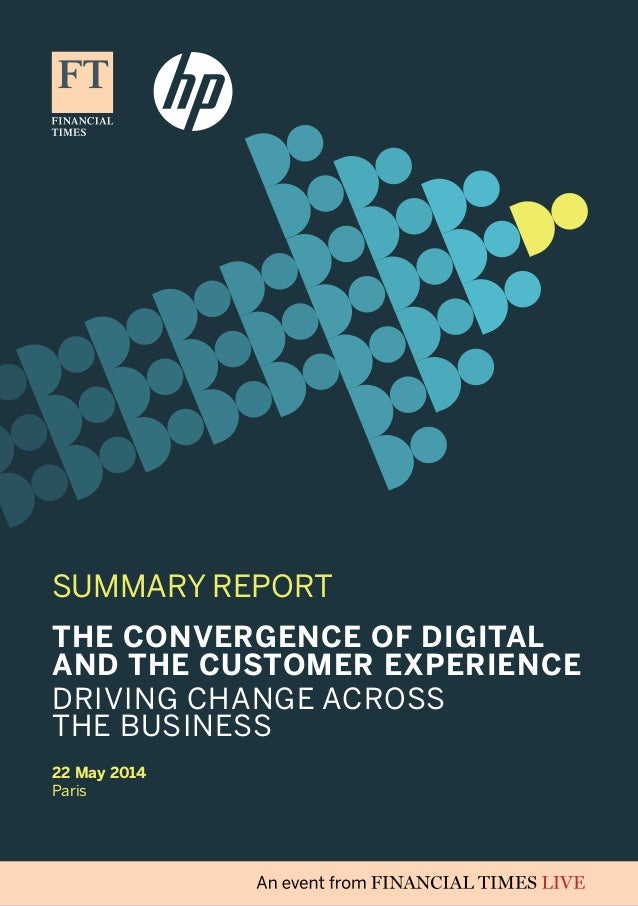 SUMMARY REPORT 22 May 2014 Paris The Convergence of Digital and the Customer Experience Driving change across the business