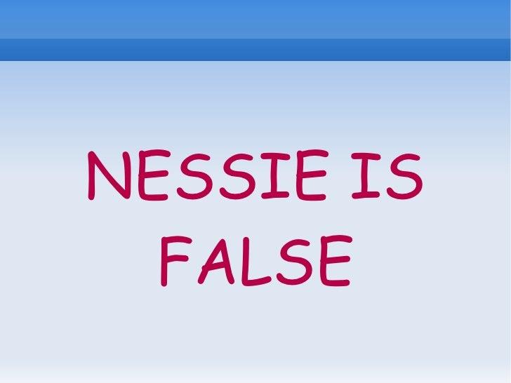 NESSIE IS FALSE