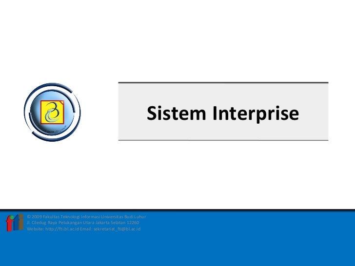 Sistem Interprise© 2009 Fakultas Teknologi Informasi Universitas Budi LuhurJl. Ciledug Raya Petukangan Utara Jakarta Selat...